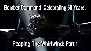 Bomber Command: Celebrating 60 Years Reaping The Whirlwind: Part 1