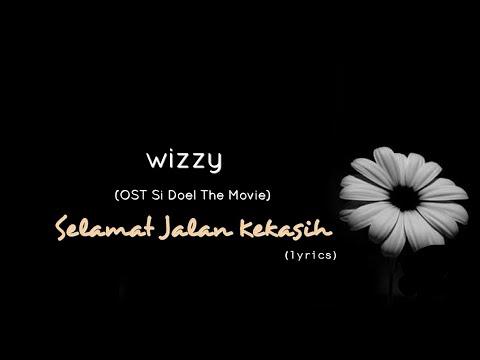 Selamat Jalan Kekasih - Wizzy (OST Si Doel The Movie) (lyrics)