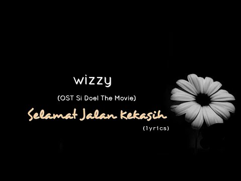 Selamat Jalan Kekasih - Wizzy (OST Si Doel The Movie) (lyrics) - MyBlue _