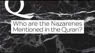 Q&A: Who are Nazarenes Mentioned in the Quran? | Dr. Shabir Ally