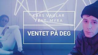 Lars Vaular Feat. Myra - 'Ventet På Deg' [OFFISIELL MUSIKKVIDEO]: YLTV