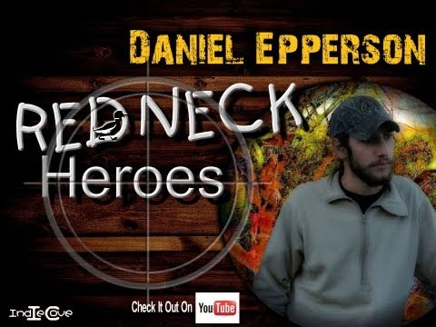 Daniel Epperson-Redneck Heroes: Duck Dynasty Tribute Song