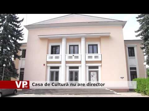 Casa de Cultură nu are director