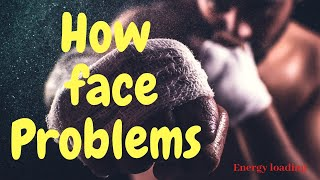 How to face the problems | How to Face Obstacles and Difficulties in Life?