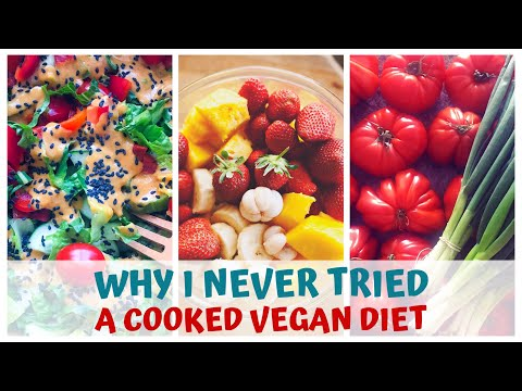 WHY I NEVER TRIED A COOKED VEGAN DIET