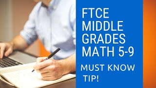 FTCE Middle Grades Math 5-9 A TIP YOU NEED TO KNOW!!
