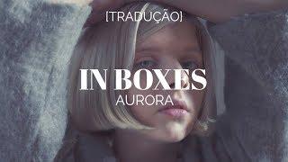 AURORA   In Boxes [LegendadoTradução]