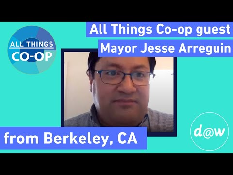Advice for cooperative legislative success from Mayor Arreguin [All Things Co-op clip]