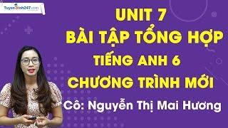 Unit 7 - Bài tập Tổng hợp - Tiếng Anh 6 chương trình mới - Cô Nguyễn Thị Mai Hương
