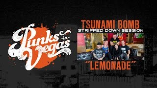 "Tsunami Bomb ""Lemonade"" Punks In Vegas Stripped Down Session"
