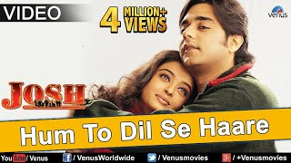 Hum To Dil Se Haare (Josh) - VIDEO SONG | Aishwarya Rai & Chandrachur Singh | 90s Best Romantic Song