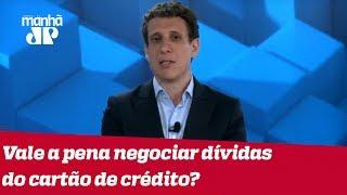 Samy Dana responde: Vale a pena negociar dívidas do cartão de crédito?