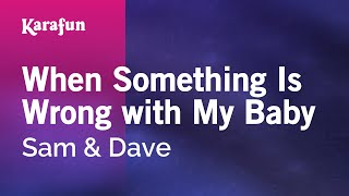 Karaoke When Something Is Wrong with My Baby - Sam & Dave *