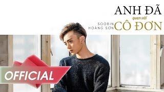 Anh Đã Quen Với Cô Đơn – Soobin Hoàng Sơn