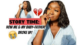STORY TIME: HOW ME & MY BABY-FATHER BROKE UP! (THE FULL STORY)