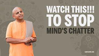 Watch This!!! To stop mind's chatter - Gaur Gopal Das