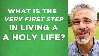 What Is the Very First Step in Living a Holy Life? | Little Lessons with David Servant