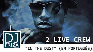 2 Live Crew - In The Dust (Tradução PT-BR/Legendado)