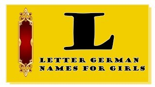 MODERN AND TRADITIONAL GERMAN NAMES FOR BABY GIRLS BEGINNING WITH L - TOP 500 OF GERMANY