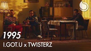 I.GOT.U x TWISTERZ - 1995 (Official Video)
