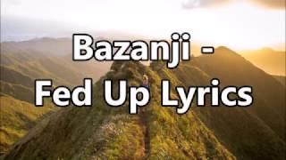 Bazanji - Fed Up Lyrics