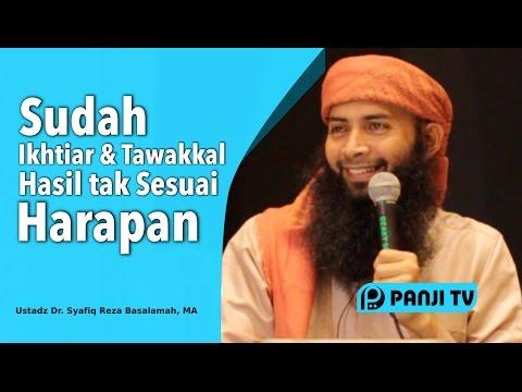 Sudah Ikhtiar dan Tawakkal Hasilnya tidak sesuai yang diharapkan - Ust Dr. Syafiq Riza Basalamah, MA