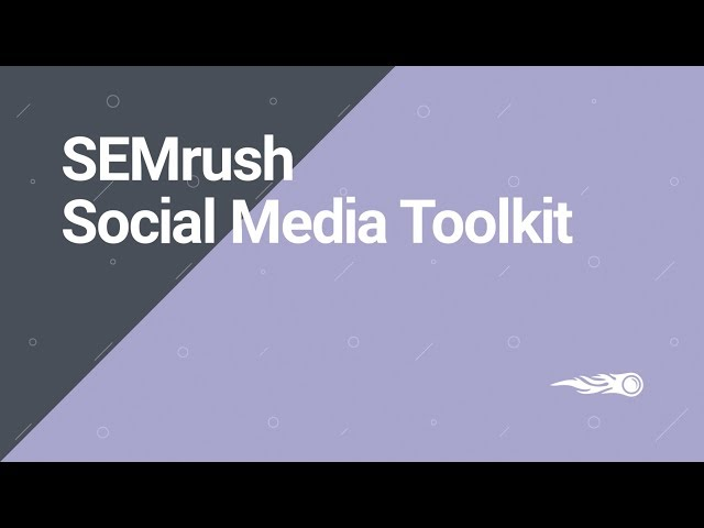 SEMrush Overview Series: Social Media Toolkit 视频