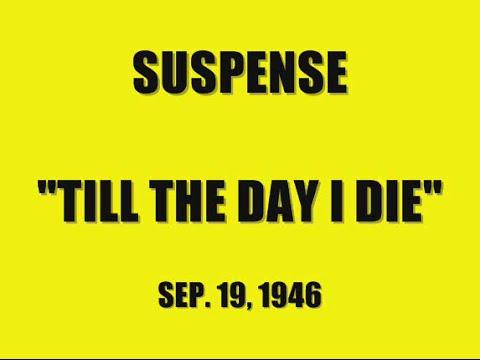 "SUSPENSE -- ""TILL THE DAY I DIE"" (9-19-46)"