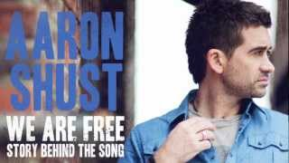 We Are Free - Story Behind the Song - Aaron Shust