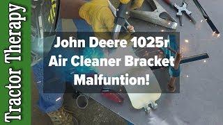 Deere 1025R Compact Tractor Air Cleaner bracket broke! (and welded fix!)