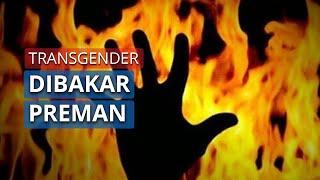 Seorang Transgender Tewas Dibakar oleh 5 Preman, Dituduh Curi Dompet dan HP