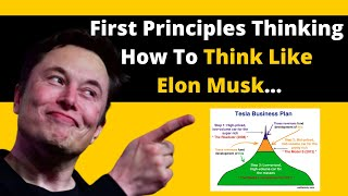First Principles Thinking: How To Think Like Elon Musk
