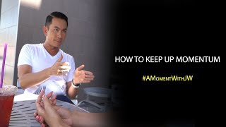 A Moment With JW | How To Keep Up Momentum