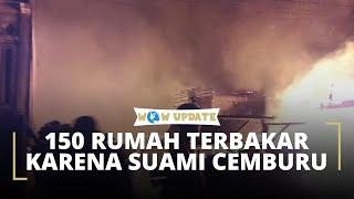 Rasa Cemburu pada Istri Berujung Terbakarnya 150 Rumah dan 2 Orang Tewas Terbakar