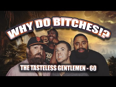Why Do Bitches!? The Tasteless Gentlemen Show – Episode 60