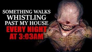 """Something walks whistling past my house every night at 3:03am"" Creepypasta"