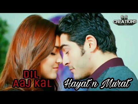 Murat n Hayat 2017|| DIL AAJ KAL ( female version )||VM||Trending