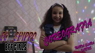 Eu Shippo Bff Girls Coreografia Com Maria C Santos