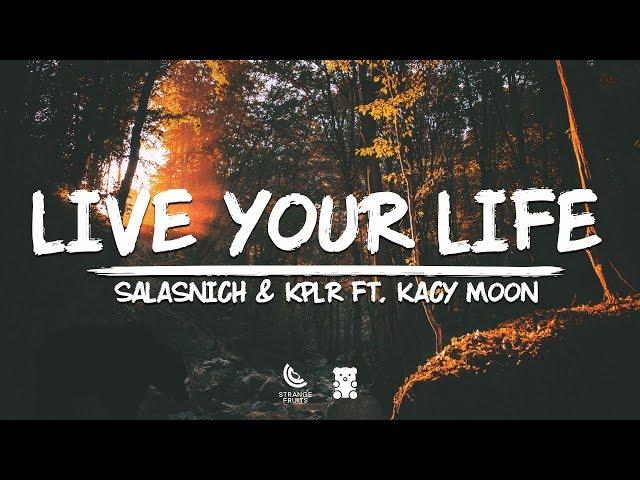 Salasnich & KPLR - Live Your Life  (Lyrics) ft. Kacy Moon