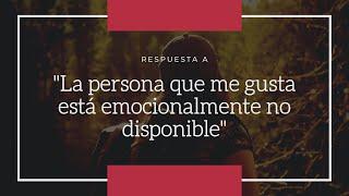 """""""La persona que me gusta está emocionalmente no disponible"""""""