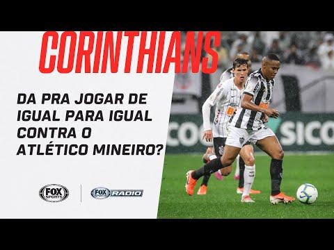 CORINTHIANS: DA PRA JOGAR DE IGUAL PARA IGUAL CONTRA O ATLÉTICO MINEIRO? FOX Sports Rádio