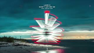 Lane 8   Don't Let Me Go Feat. Arctic Lake
