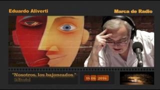 Eduardo Aliverti  Nosotros Los Bajoneados   Editorial  18/ 06 / 2016  Marca De Radio