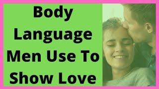 Body Language Men Use To Show Love