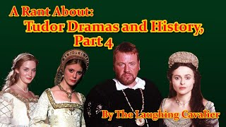A Rant About: Tudor Dramas and History, Part 4