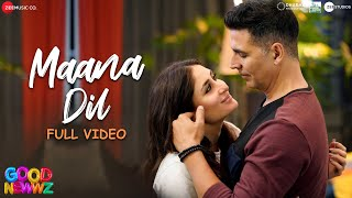 Maana Dil - Full Video | Good Newwz | Akshay, Kareena, Diljit, Kiara | B Praak | Tanishk Bagchi