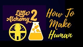 Little Alchemy 2-How To Make Human Cheats & Hints