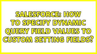 Salesforce: How to specify dynamic query field values to custom setting fields?
