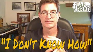 """""""I Don't Know How"""" - Tapping with Brad Yates"""
