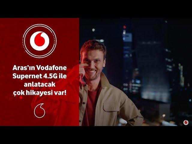 Aras'ın Vodafone Supernet 4.5G ile anlatacak çok hikayesi var!
